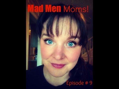 Episode #9 Mad Men Moms