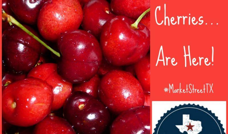 California Cherries are here! #MarketStreetTX