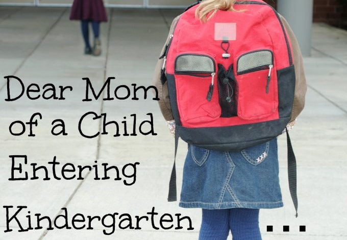 Dear Mother of a Child entering Kindergarten….
