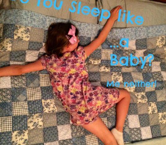 Do you sleep like a baby? Me neither.